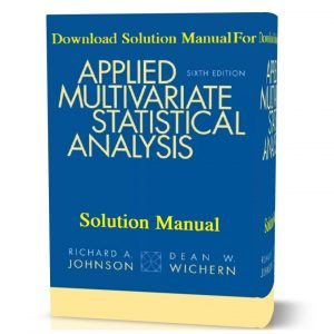 Download free Solution Manual For Applied Multivariate Statistical Analysis (Classic Version), 6th Edition pdf By Richard A. Johnson Dean W. Wichern