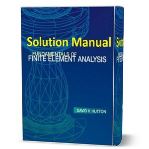 download free Solution Manual of Fundamentals of Finite Element Analysis 1st edition by Hutton book in pdf format | gioumeh