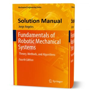 download free Fundamentals of Robotic Mechanical Systems : Theory , Methods , and Algorithms 4th edition Solution manual pdf | gioumeh