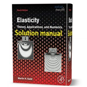 Solution Manual of Elasticity theory applications and numerics by Sadd 2nd & 4th edition