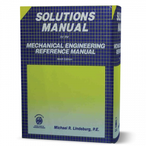 download free Mechanical Engineering Reference Manual by Michael R.Lindeburg 9th edition Solution Manual book as pdf