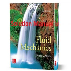 download free Fluid Mechanics by Frank White 8th edition solution manual and answers eBook pdf | gioumeh.com