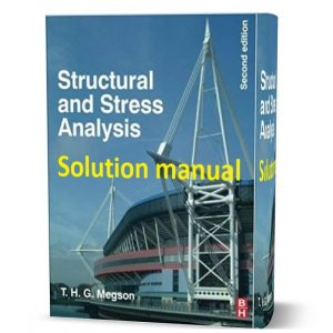 Solution Manual for Structural and Stress Analysis – 2nd and 3rd Edition Author(s) :T.H.G. Megson