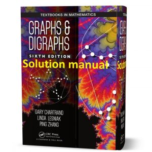 SOLUTIONS MANUAL FOR Graphs & Digraphs 6th edition Chartrand Lesniak Zhang 2015