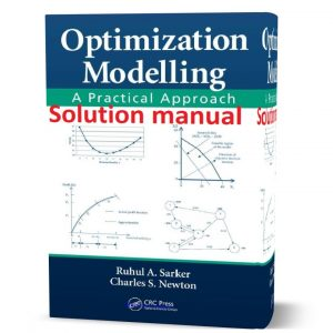 Download free Optimization modelling : a practical approach 1st edition by Sarker& Newton Solution manual pdf | Gioumeh solutions
