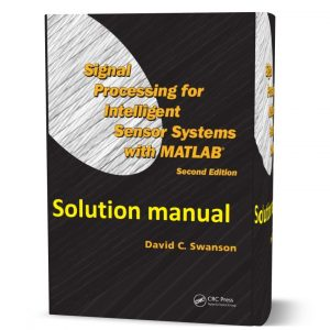 Download free Solution manual of Signal Processing for Intelligent Sensor Systems with MATLAB 2nd edition by David C. Swanson pdf | solutions